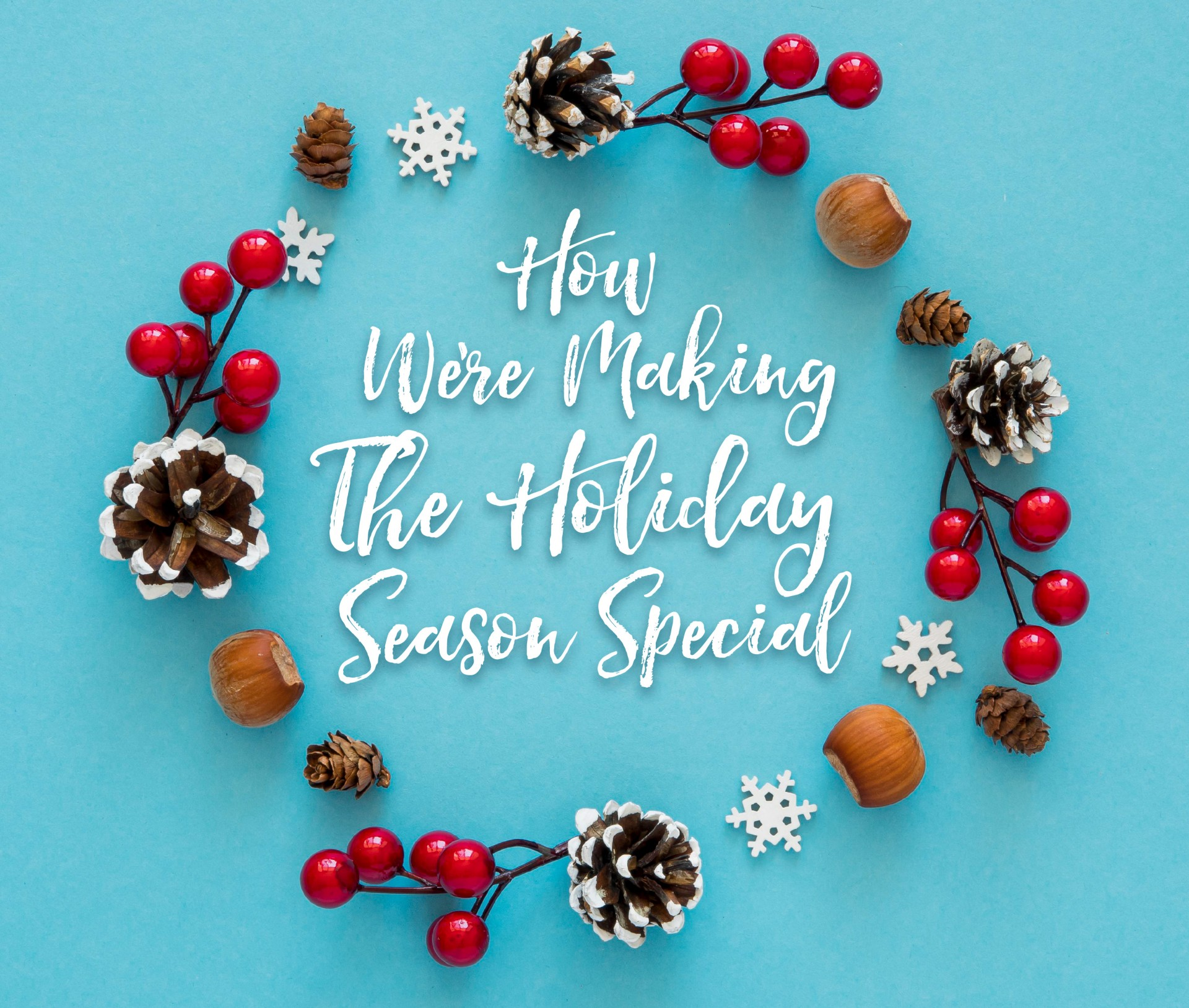 How We're Making The Holiday Season Special