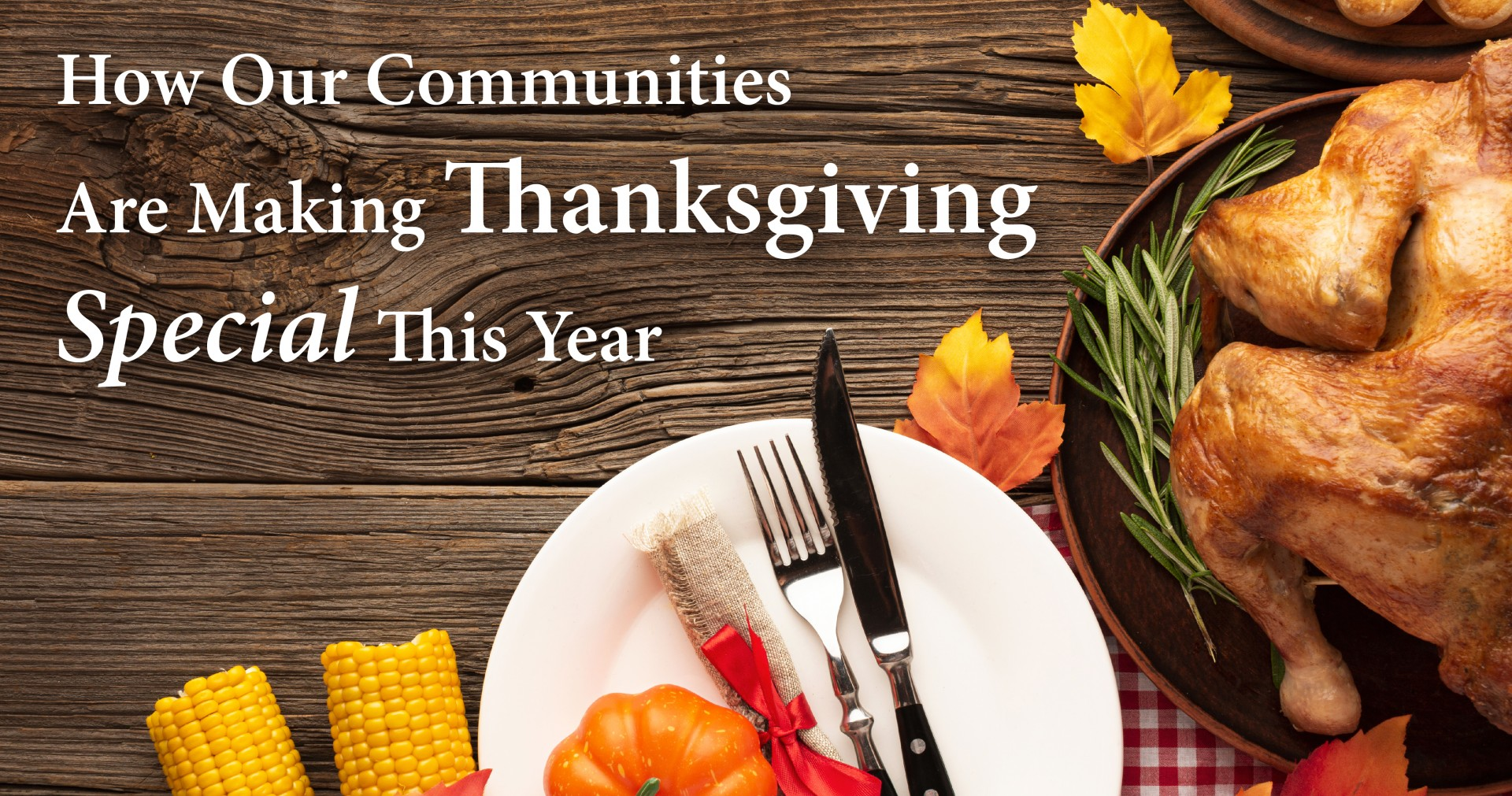 How Our Communities Are Making Thanksgiving Special This Year